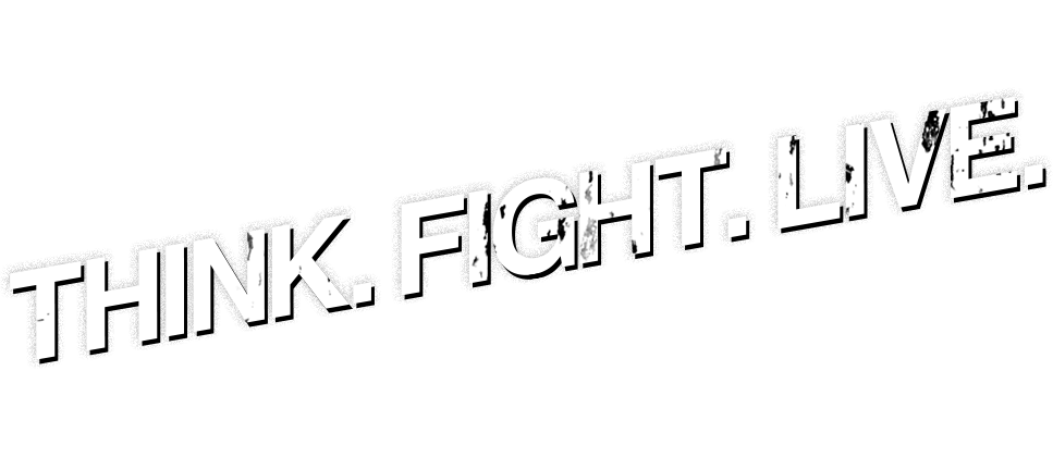Think. Fight. Live.