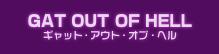 GAT OUT OF HELL ギャット アウト オブ ヘル